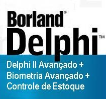 Curso de Delphi - Aprenda a criar um controle de estoque + Delphi II Avançado + Delphi 7 (Biometria) com certificado